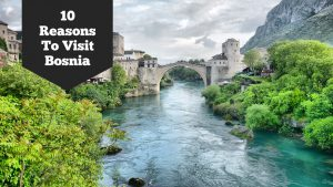 10 Reasons to Visit Bosnia
