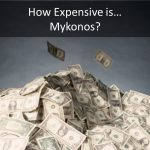 How Expensive is Mykonos?
