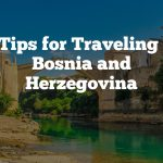 8 Tips for Traveling to Bosnia and Herzegovina