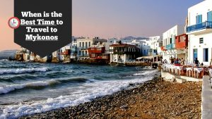 When is the Best Time to Travel To Mykonos