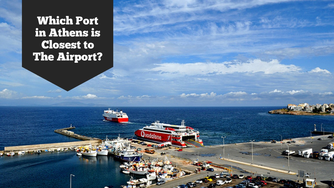 Which port in Athens is closest to the airport?