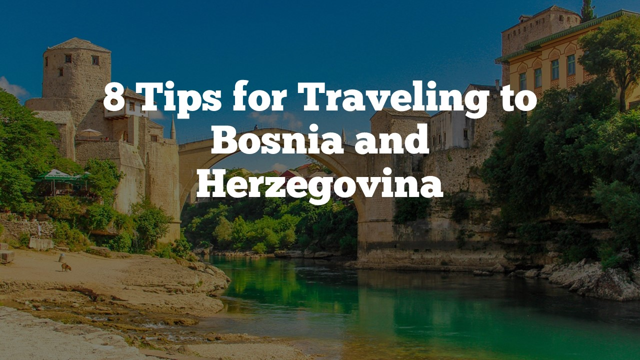 Tips for Traveling to Bosnia