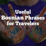 Useful Bosnian Phrases For Travelers